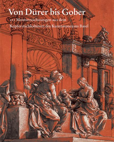 Von Dürer bis Gober. 101 Meisterzeichnungen aus dem Kunstmuseum Basel, Kupferstichkabinett.