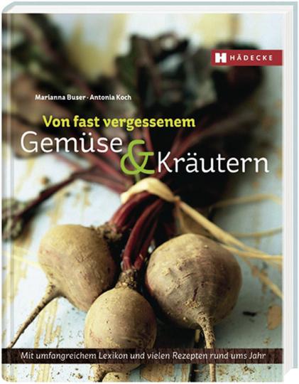 Von fast vergessenem Gemüse & Kräutern. Mit umfangreichem Lexikon und vielen Rezepten rund ums Jahr.