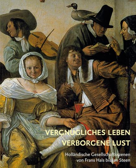 Von Frans Hals bis Jan Steen - Vergnügliches Leben - Verborgene Lust. Holländische Gesellschaftsszenen.
