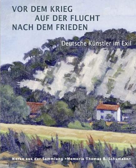 Vor dem Krieg auf der Flucht nach dem Frieden. Deutsche Künstler im Exil. Werke aus der Sammlung »Memoria Thomas B. Schumann«.