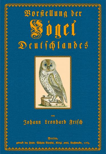 Vorstellung der Vögel Deutschlandes und beyläuffig auch einiger Fremden, nach ihren Eigenschaften beschrieben - Bibliophiler Neudruck der Ausgabe von 1763 bei Friedrich Wilhelm Birnstiel (Berlin)