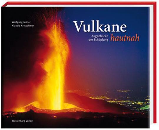 Vulkane hautnah. Augenblicke der Schöpfung.