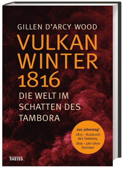 Vulkanwinter 1816. Die Welt im Schatten des Tambora.