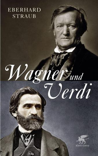 Wagner und Verdi. Zwei Europäer im 19. Jahrhundert.