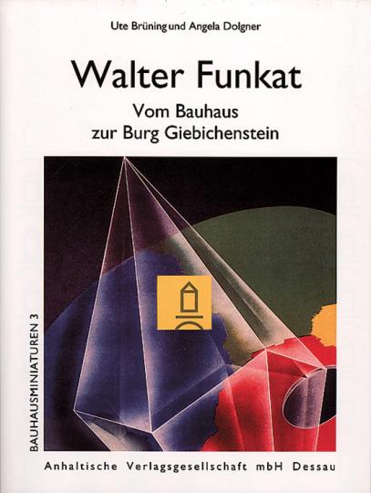 Walter Funkat. Vom Bauhaus zur Burg Giebichenstein.