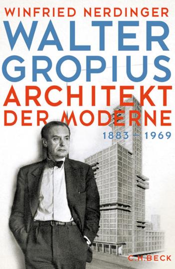 Walter Gropius. Architekt der Moderne.