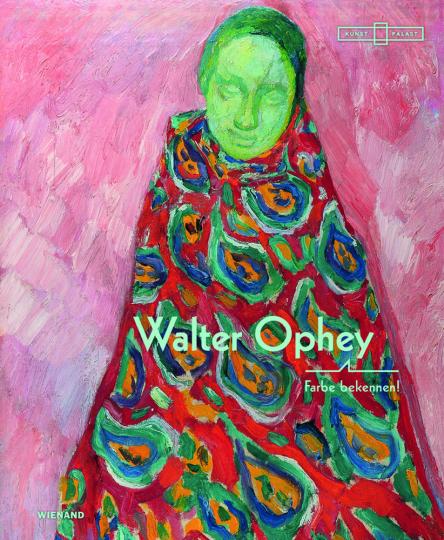 Walter Ophey. Farbe bekennen!