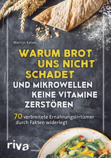 Warum Brot uns nicht schadet und Mikrowellen keine Vitamine zerstören
