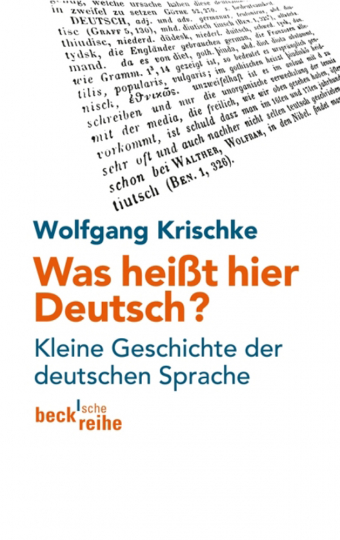 Was heißt hier Deutsch? Kleine Geschichte der deutschen Sprache.
