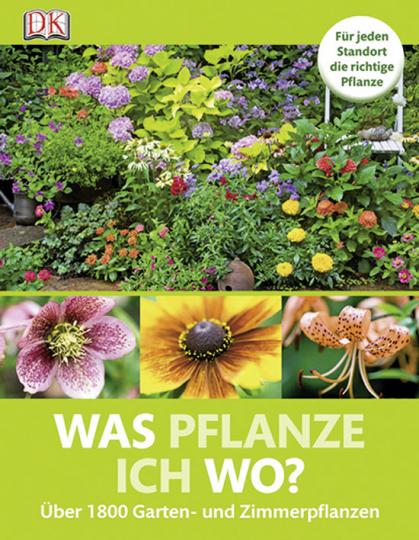 Was pflanze ich wo? Über 1800 Garten- und Zimmerpflanzen.