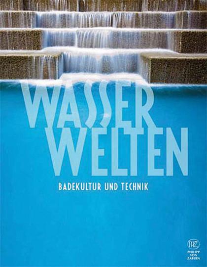 Wasserwelten. Badekultur und Technik.