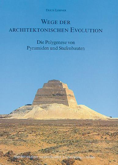 Wege der architektonischen Evolution - Die Polygenese von Pyramiden und Stufenbauten