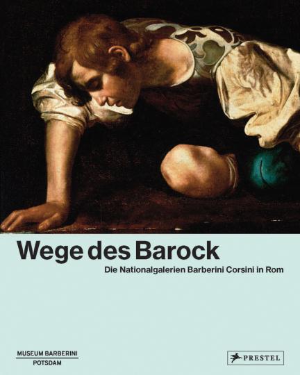 Wege des Barock. Die Nationalgalerien Barberini Corsini in Rom.