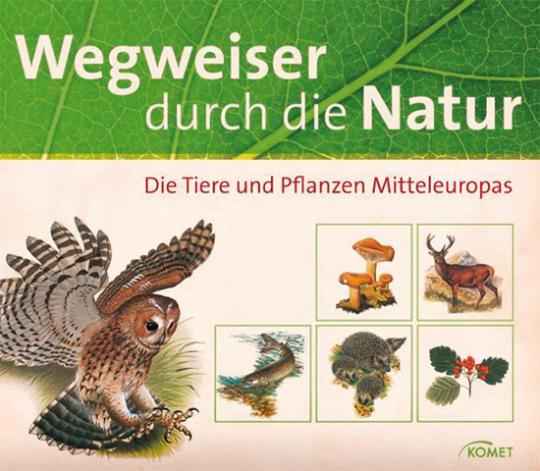 Wegweiser durch die Natur. Die Tiere und Pflanzen Mitteleuropas.