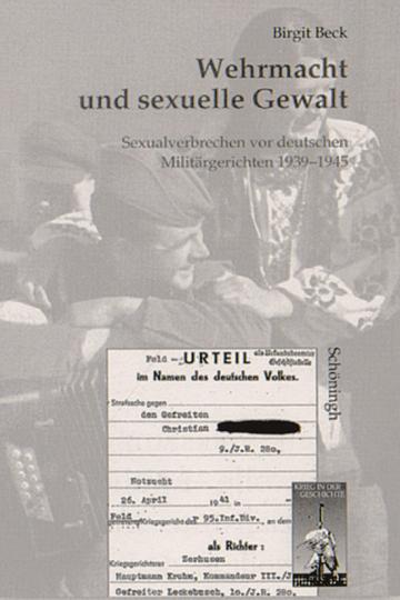 Wehrmacht und sexuelle Gewalt - Sexualverbrechen vor deutschen Mlitärgerichten 1939-1945