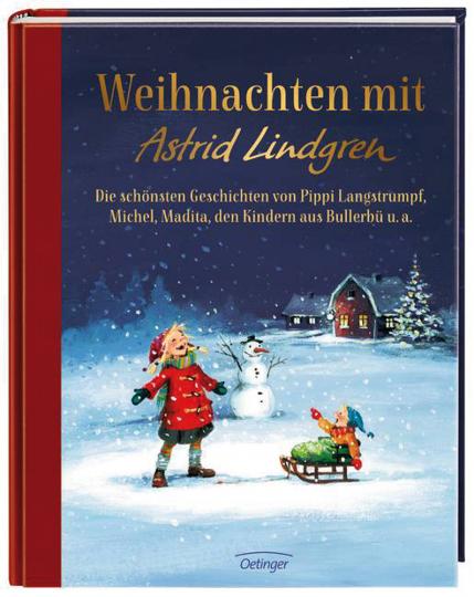 Weihnachten mit Astrid Lindgren. Die schönsten Geschichten von Pippi Langstrumpf, Michel, Madita, den Kindern aus Bullerbü u. a..