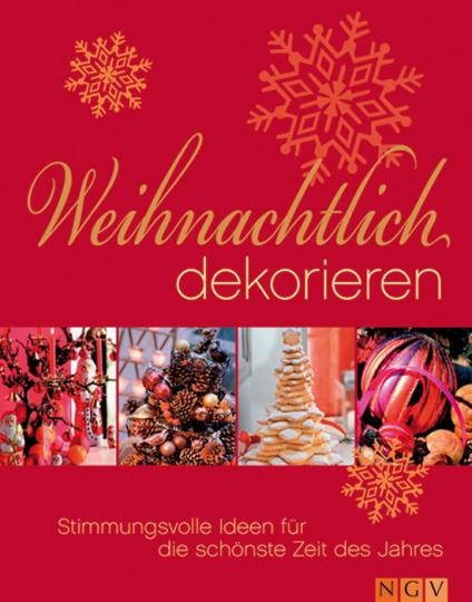 Weihnachtlich dekorieren. Stimmungsvolle Ideen für die schönste Zeit des Jahres.