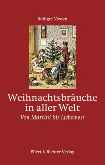 Weihnachtsbräuche in aller Welt. Von Martini bis Lichtmess.