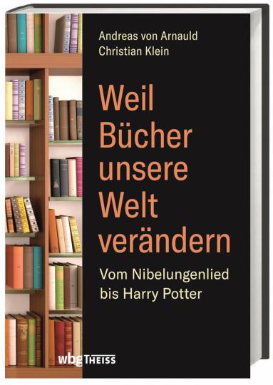 Weil Bücher unsere Welt verändern. Vom Nibelungenlied bis zu Harry Potter.