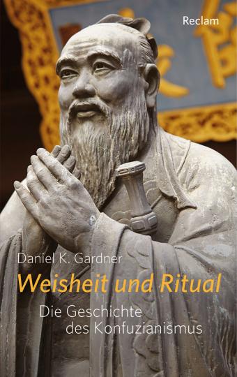 Weisheit und Ritual. Die Geschichte des Konfuzianismus.