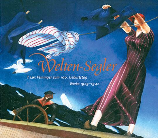 Welten-Segler. T. Lux Feininger zum 100. Geburtstag. Werke 1929 - 1942.