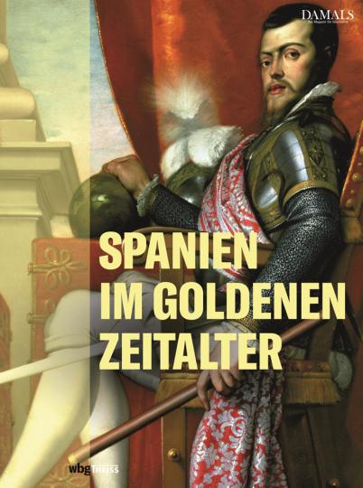 Weltreich Spanien. Das Goldene Zeitalter.