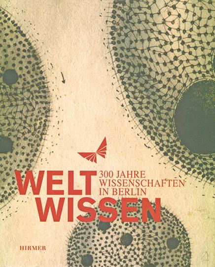WeltWissen. 300 Jahre Wissenschaften in Berlin.