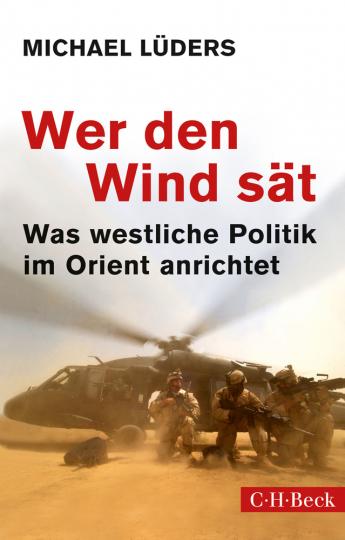 Wer den Wind sät. Was westliche Politik im Orient anrichtet.