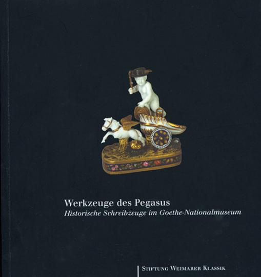 Werkzeuge des Pegasus. Historische Schreibzeuge im Goethe-Nationalmuseum.