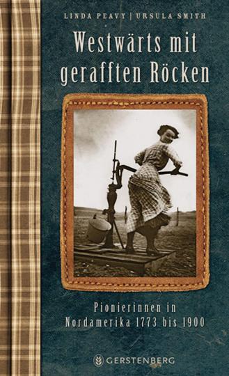 Westwärts mit gerafften Röcken. Pionierinnen in Nordamerika.