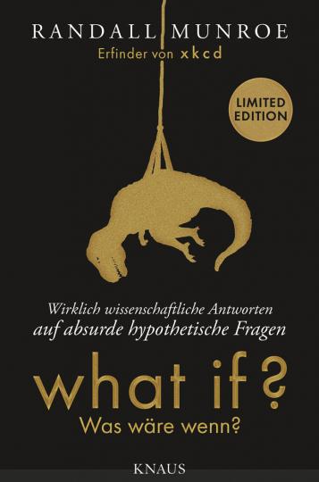 What if? Was wäre wenn? Wirklich wissenschaftliche Antworten auf absurde hypothetische Fragen. Erweiterte Fan-Edition in limitierter Auflage.
