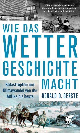 Wie das Wetter Geschichte macht. Katastrophen und Klimawandel von der Antike bis heute.