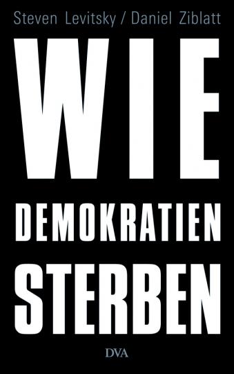 Wie Demokratien sterben. Und was wir dagegen tun können.