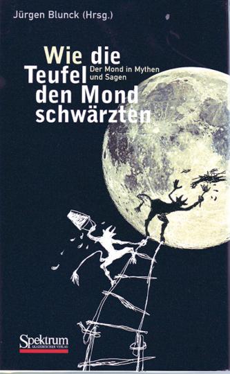 Wie die Teufel den Mond schwärzten - Der Mond in Mythen und Sagen