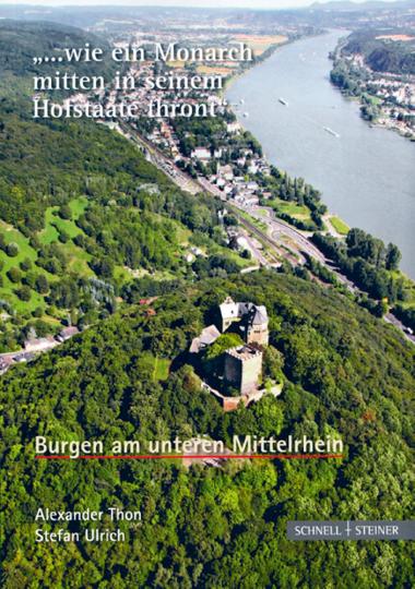 '... wie ein Monarch mitten in seinem Hofstaate thront' - Burgen am unteren Mittelrhein