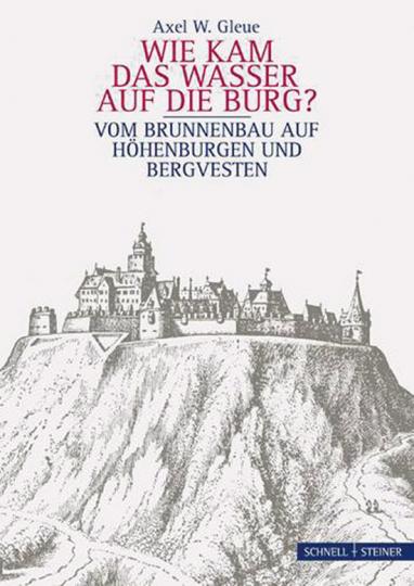 Wie kam das Wasser auf die Burg?