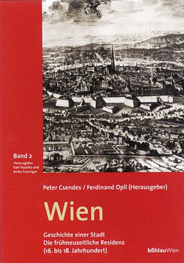 Wien - Geschichte einer Stadt. Die frühneuzeitliche Residenz (16. bis 18. Jahrhundert)