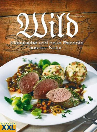 Wild - Klassische und neue Rezepte aus der Natur
