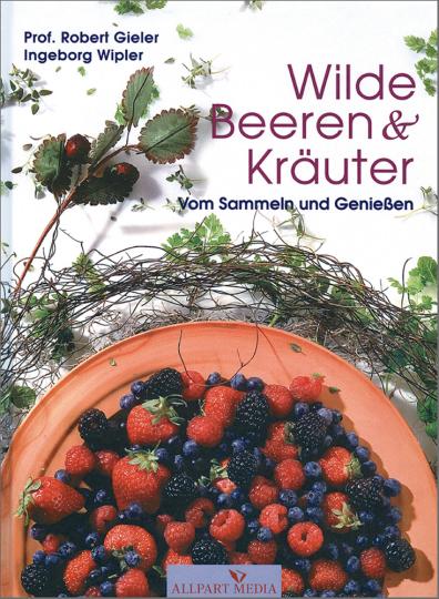 Wilde Beeren & Kräuter - Vom Sammeln und Genießen