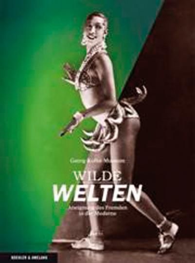 Wilde Welten - Aneignung des Fremden in der Moderne.