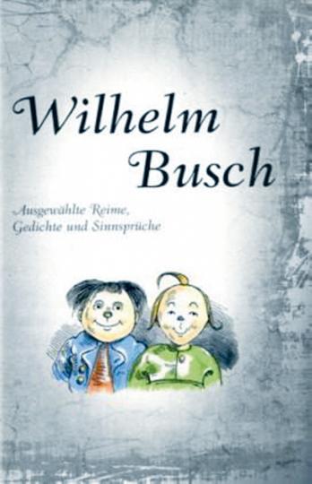Wilhelm Busch , Ausgewählte Reime, Gedichte...