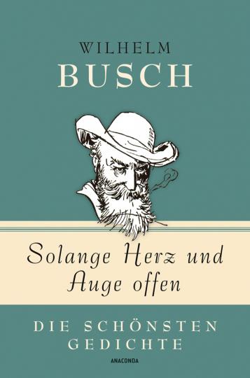Wilhelm Busch. Solange Herz und Auge offen. Die schönsten Gedichte.
