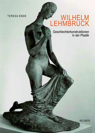 Wilhelm Lehmbruck. Geschlechterkonstruktionen in der Plastik.
