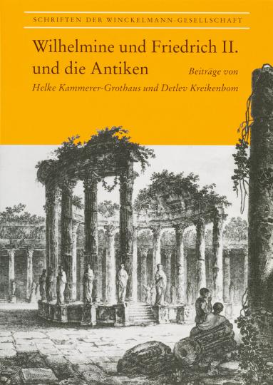 Wilhelmine und Friedrich II. und die Antiken. Zwei Beiträge.