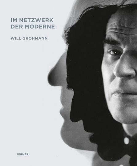 Will Grohmann. Der Kunstkritiker im Netzwerk der Moderne.