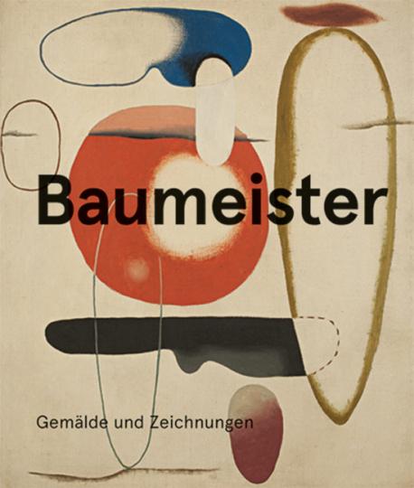 Willi Baumeister. Gemälde und Zeichnungen.
