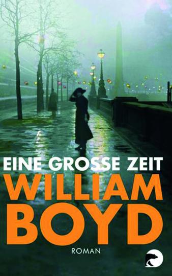 William Boyd. Eine große Zeit. Roman.