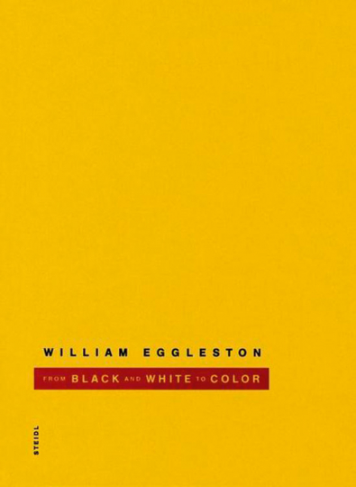 William Eggleston. From Black and White to Color.