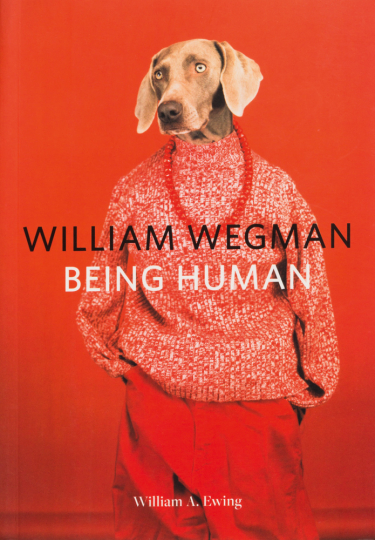 William Wegman. Being Human.