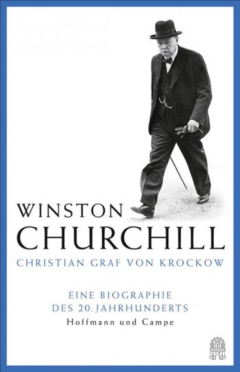 Winston Churchill. Eine Biographie des 20. Jahrhunderts.